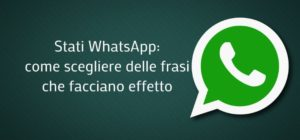 Stati WhatsApp: le migliori frasi e come cambiare lo stato