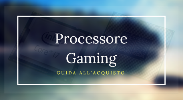 miglior processore gaming